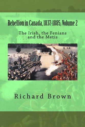 9781478324324: Rebellion in Canada, 1837-1885, Volume 2: The Irish, the Fenians and the Metis