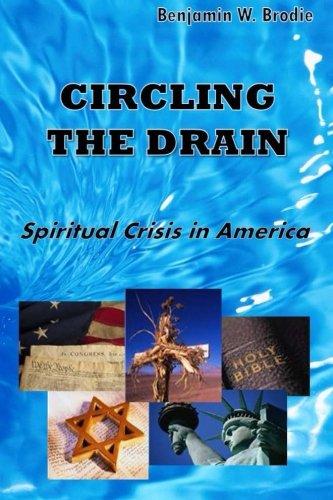 Circling the Drain: Spiritual Crisis in America: Brodie, Benjamin W
