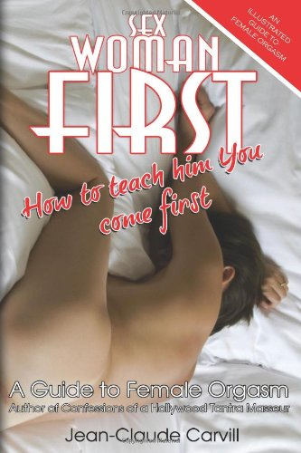 Sex Woman First: How to Teach Him: Jean-Claude Carvill