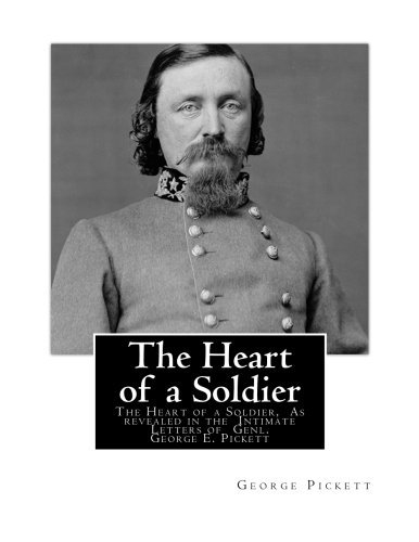 9781478327172: The Heart of a Soldier: The Heart of a Soldier, As revealed in the Intimate Letters of Genl. George E. Pickett