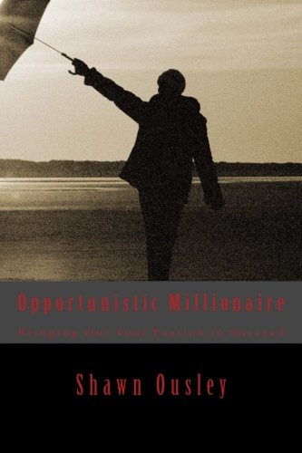 9781478332787: Opportunistic Millionaire: Bringing Out Your Passion To Succeed