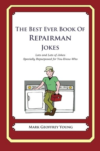 9781478332916: The Best Ever Book of Repairman Jokes: Lots and Lots of Jokes Specially Repurposed for You-Know-Who