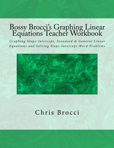 9781478335092: Bossy Brocci's Graphing Linear Equations Teacher Workbook: Graphing Slope-Intercept, Standard & General Linear Equations