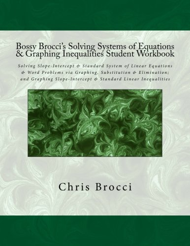 9781478335184: Bossy Brocci's Solving Systems of Equations & Graphing Inequalities Student Workbook: Solving Slope-Intercept & Standard System of Linear Equations & ... & Standard Linear Inequalities