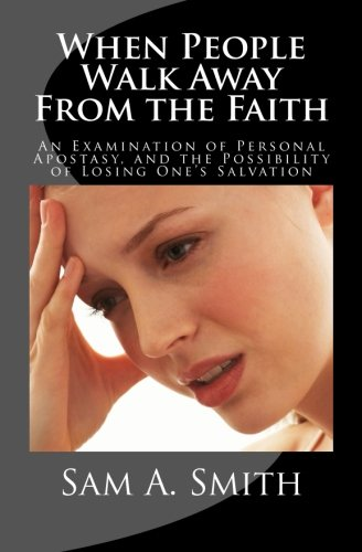 9781478335580: When People Walk Away From the Faith: An Examination of Personal Apostasy, and the Possibility of Losing One's Salvation