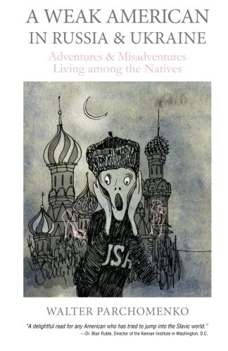 9781478336341: A Weak American in Russia & Ukraine: Adventures and Misadventures Living among the Natives