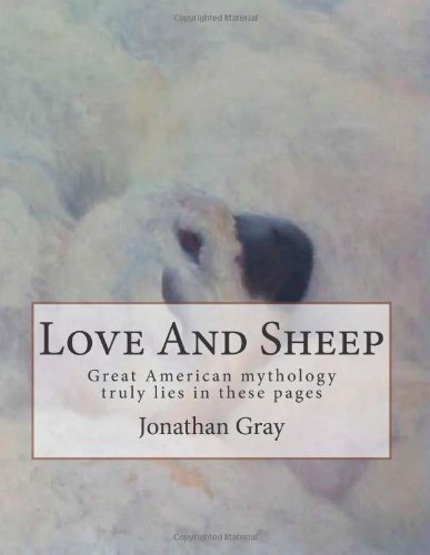 Love And Sheep: American myths lie in these pages (1478336366) by Gray, Jonathan