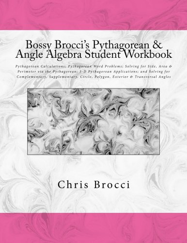 Bossy Brocci's Pythagorean & Angle Algebra Student Workbook: Pythagorean Calculations, ...