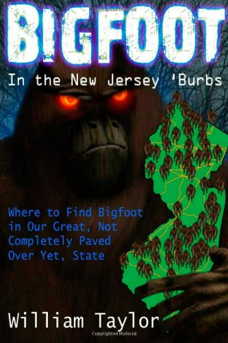9781478337430: Bigfoot In the New Jersey 'Burbs (Black & White): Where to Find Bigfoot in Our Great, Not Completely Paved Over Yet, State