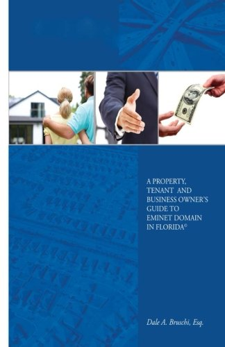 A Property, Tenant and Business Owner's Guide to Eminent Domain in Florida: Bruschi Esq., Dale...