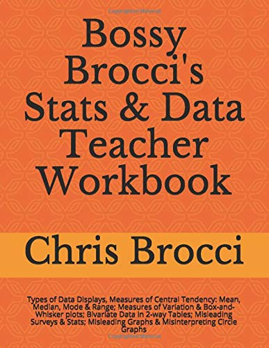 9781478338604: Bossy Brocci's Stats & Data Teacher Workbook: Types of Data Displays, Measures of Central Tendency: Mean, Median, Mode & Range; Measures of Variation ... Graphs & Misinterpreting Circle Graphs