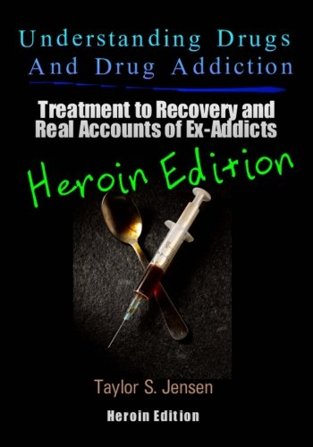 Understanding Drugs and Drug Addiction: Treatment to Recovery and Real Accounts of Ex-Addicts ...