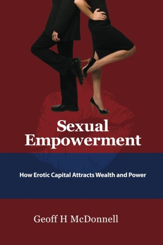 9781478340744: Sexual Empowerment: How Erotic Capital Attracts Wealth And Power