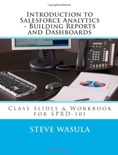 9781478341123: Introduction to Salesforce Analytics - Building Reports and Dashboards: Class Slides & Workbook for SPRD-101