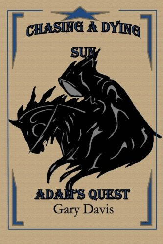 9781478341895: Chasing a Dying Sun Book One: Adam's Quest (Volume 1)