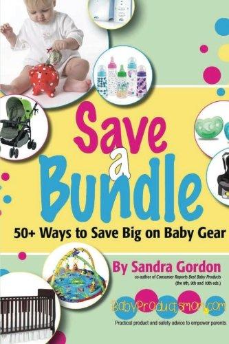 Save a Bundle: 50+ Ways to Save Big on Baby Gear: Gordon, Sandra J.