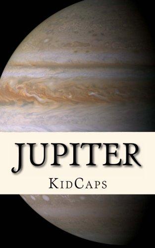 Jupiter: Understanding Planets Just for Kids!: KidCaps