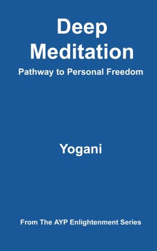 9781478343196: Deep Meditation - Pathway to Personal Freedom: (AYP Enlightenment Series)
