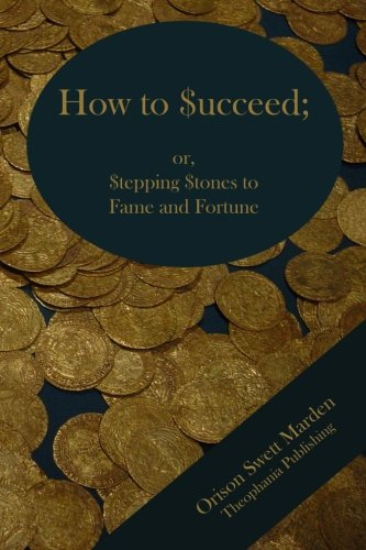 9781478343769: How to Succeed; or Stepping Stones to Fame and Fortune