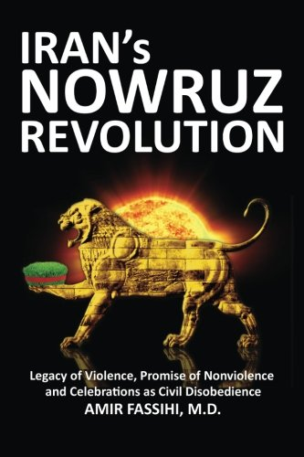 Iran's Nowruz Revolution: Legacy of Violence, Promise: Amir Fassihi