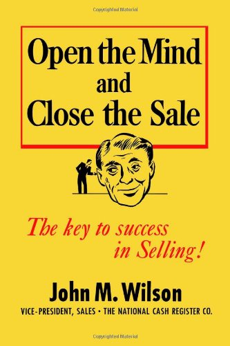 9781478344391: Open the Mind and Close the Sale: The key to success in Selling!