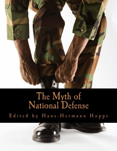 9781478344681: The Myth of National Defense: Essays on the Theory and History of Security Production