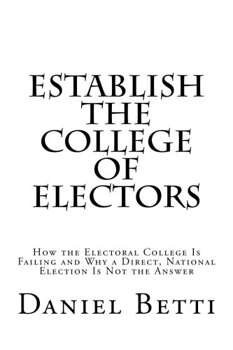 9781478346012: Establish the College of Electors: How the Electoral College Is Failing and Why a Direct, National Election Is Not the Answer
