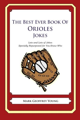 9781478346241: The Best Ever Book of Orioles Jokes: Lots and Lots of Jokes Specially Repurposed for You-Know-Who