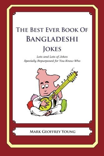 9781478349051: The Best Ever Book of Bangladeshi Jokes: Lots and Lots of Jokes Specially Repurposed for You-Know-Who
