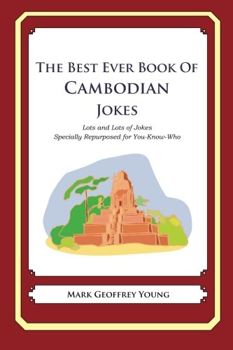 The Best Ever Book of Cambodian Jokes: Lots and Lots of Jokes Specially Repurposed for You-Know-Who...