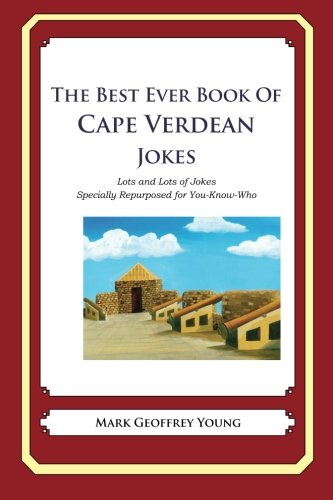 The Best Ever Book of Cape Verdean Jokes: Lots and Lots of Jokes Specially Repurposed for ...