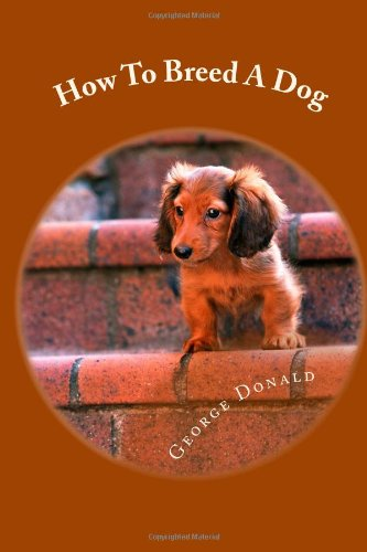 9781478350927: How To Breed A Dog: Dog Breeding For Your Own Or To Start A Dog Breeding Business