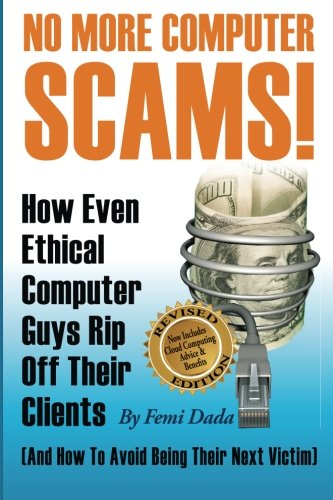 9781478353003: No More Computer Scams!: How Even Ethical Computer Guys Rip Off Thier Clients And How To Avoid Being Their Next Victim
