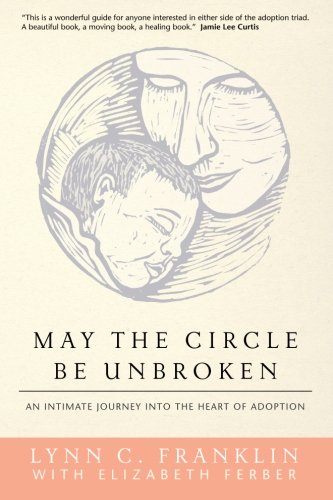 May the Circle Be Unbroken: An Intimate Journey into the Heart of Adoption: Franklin, Lynn C