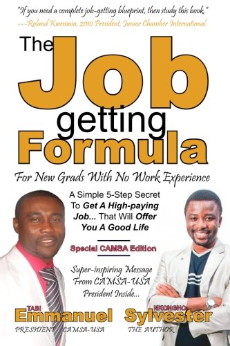 9781478357469: The Job-getting Formula For New Grads With No Work Experience - CAMSA Edition: A Simple 5-Step Secret To Get A High-paying Job... That Will Help Pay Your Schooling Debt And Offer You A Good Life