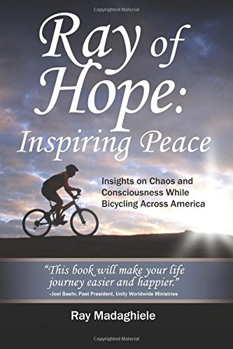 9781478357858: Ray of Hope: Inspiring Peace: Insights on Chaos and Consciousness While Bicycling Across America
