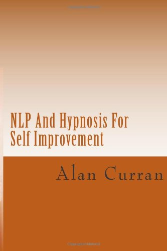 9781478358893: NLP And Hypnosis For Self Improvement: Using The Power of NLP & Hypnosis For Self Improvement