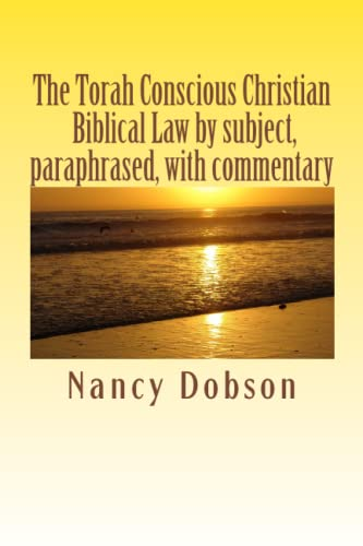 9781478360933: The Torah Conscious Christian, Biblical Law by subject, paraphrased, with commentary