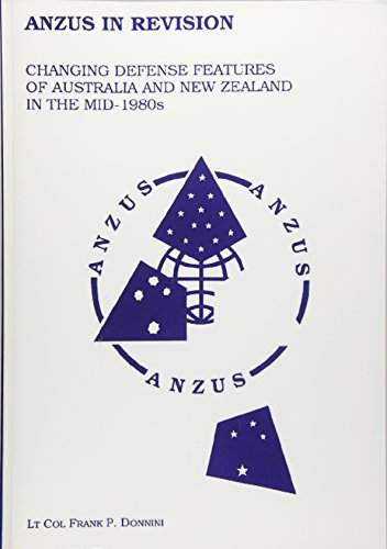 Anzus in Revision - Changing Defense Features of Australia and New Zealand in the Mid-1980's (1478361719) by LTC Frank P Donnini; Air University Press