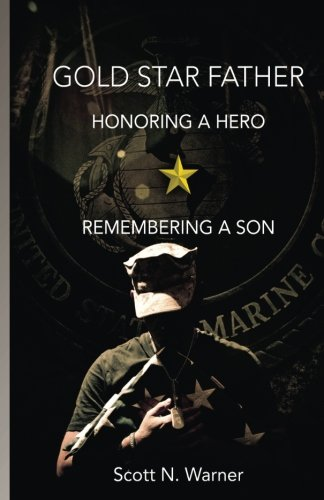Gold Star Father - Honoring a Hero, Remembering a Son: Scott N. Warner