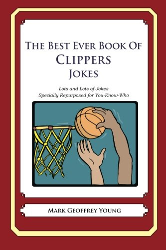 9781478368847: The Best Ever Book of Clippers Jokes: Lots and Lots of Jokes Specially Repurposed for You-Know-Who