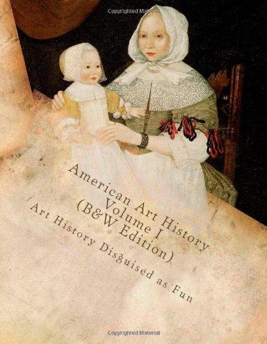 9781478369288: American Art History Volume I (B&W Edition): Art History Disguised as Fun