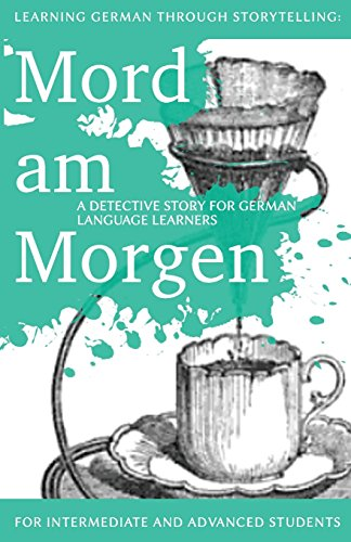 9781478370994: Learning German through Storytelling: Mord Am Morgen - a detective story for German language learners (includes exercises): for intermediate and ... (Volume 1) (German and English Edition)