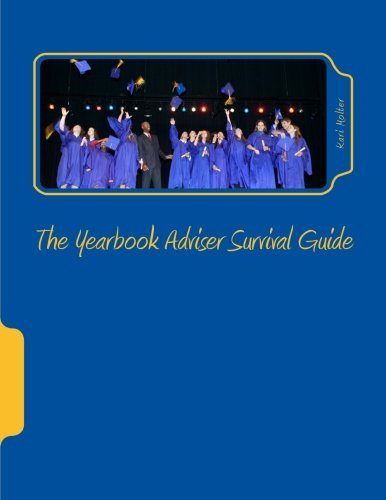 The Yearbook Adviser Survival Guide: Everything you need to get organized and complete a yearbook ...