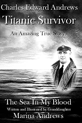 9781478372684: Charles Edward Andrews ~ Titanic Survivor: The Sea In My Blood