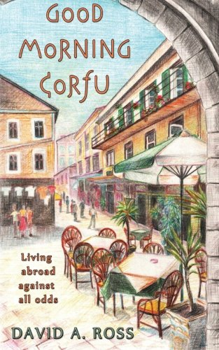 9781478375616: Good Morning Corfu: Living Abroad Against All Odds