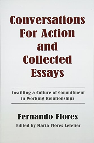 9781478378488: Conversations For Action and Collected Essays: Instilling a Culture of Commitment in Working Relationships