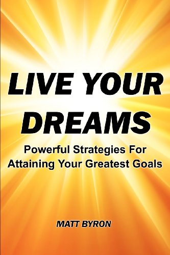 9781478378556: Live Your Dreams: Powerful Strategies For Attaining Your Greatest Goals