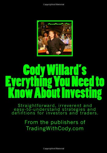 9781478381815: Everything You Need to Know About Investing: Straightforward, irreverent and easy-to-understand strategies and definitions for investors and traders.