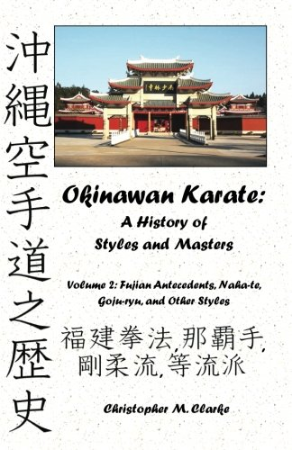 9781478383161: Okinawan Karate: A History of Styles and Masters: Volume 2: Fujian Antecedents, Naha-te, Goju-ryu, and Other Styles